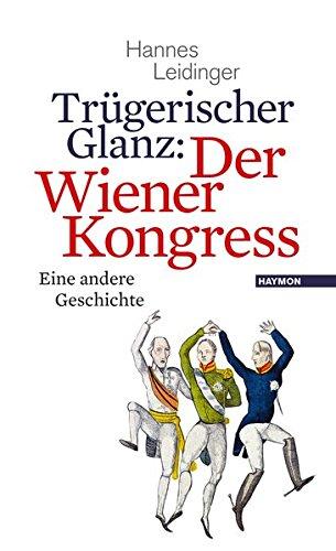 Trügerischer Glanz: Der Wiener Kongress: Eine andere Geschichte