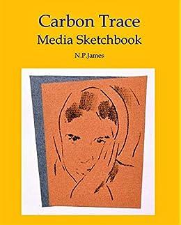 Carbon Trace: Media Sketchbook by [James, Nicholas]