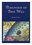 Paradoxes of Free Will (Transactions of the American Philosophical Society,) by Gunther S Stent (2002-12-27)