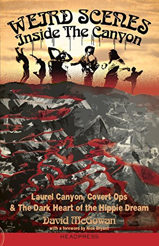 Weird Scenes Inside The Canyon: Laurel Canyon, Covert Ops & The Dark Heart of the Hippie Dream por David McGowan
