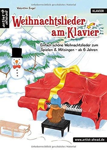 Weihnachtslieder am Klavier: Einfach schöne Weihnachtslieder zum Spielen & Mitsingen - ab 6 Jahren. Noten für Piano.