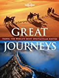 Great Journeys: Travel the World's Most Spectacular Routes (Lonely Planet. Great Journeys)