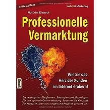 Professionelle Vermarktung und Kampagnengestaltung im Internet: Die wichtigsten Werkzeuge, um Aufmerksamkeit zu erzielen, Wirkung zu erzeugen und ... den Gründer sowie den Marketing-Studenten.