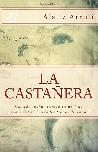 La Castañera: Cuando luchas contra tu destino ¿Cuántas posibilidades tienes de ganar? por Mrs Alaitz Arruti
