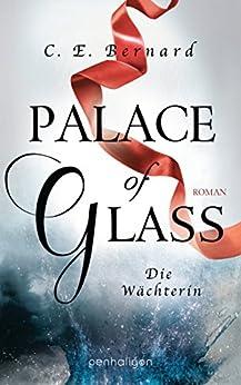 Palace of Glass - Die Wächterin: Roman (Palace-Saga 1) von [Bernard, C. E.]