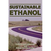 Sustainable Ethanol: Biofuels, Biorefineries, Cellulosic Biomass, Flex-Fuel Vehicles, and Sustainable Farming for Energy Independence by Jeffrey Goettemoeller (2007-09-25)