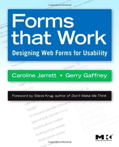 Forms that Work: Designing Web Forms for Usability (Interactive Technologies) by Caroline Jarrett, Gerry Gaffney (2008) Paperback