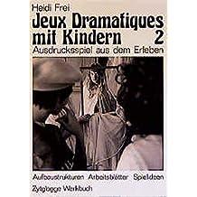 Jeux Dramatiques mit Kindern 2: Ausdrucksspiel aus dem Erleben. Methodik Aufbau Arbeitsblätter (Zytglogge Werkbücher)