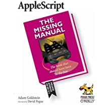 AppleScript: The Missing Manual 1st edition by Goldstein, Adam (2005) Paperback