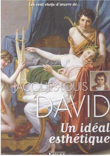 Les cent chefs-d'oeuvre de ... JAQUES-LOUIS DAVID Un idéal esthétique