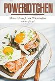 Powerkitchen: Fitness Rezepte zum Muskelaufbau mit viel Eiweiß - Das Bodybuilding Kochbuch für schnellen Aufbau von Muskelmasse (Muskelaufbau Rezepte, Eiweiß Rezepte, Fitness Kochbuch)