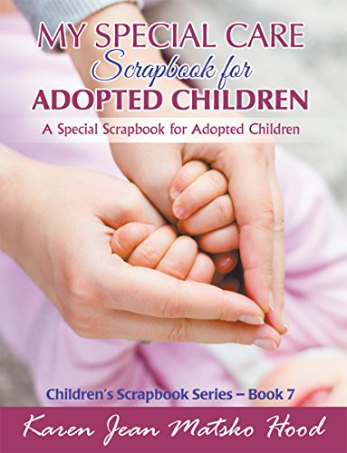 My Special Care Scrapbook for Adopted Children: A Special Scrapbook for Adopted Children (Children's Scrapbook Series 7) (English Edition)
