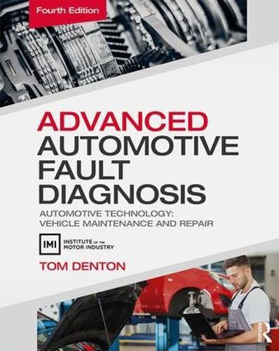 Advanced Automotive Fault Diagnosis, 4th ed: Automotive Technology: Vehicle Maintenance and Repair por Tom Denton