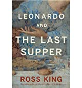 [(Leonardo and the Last Supper )] [Author: Ross King] [Oct-2012]