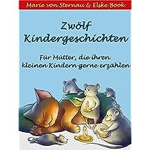 Zwölf Kindergeschichten: Für Mütter, die ihren kleinen Kindern gerne erzählen.