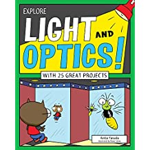 Explore Light and Optics!: With 25 Great Projects (Explore Your World) (English Edition)