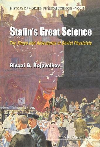 Stalin's Great Science: The Times And Adventures Of Soviet Physicists: History of Modern Physical Sciences Pt.2 por Alexei B. Kojevnikov