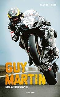 Guy Martin : Mon autobiographie par Guy Martin