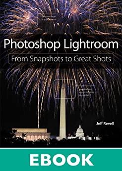 Photoshop Lightroom: From Snapshots to Great Shots (Covers Lightroom 4) by [Revell, Jeff]