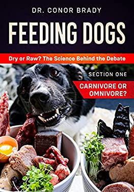 Feeding Dogs. Dry or Raw? The Science Behind The Debate: Section One: Carnivore or Omnivore? (English Edition)