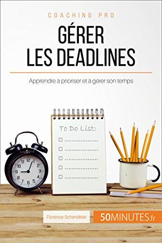 Grer les deadlines: Apprendre  prioriser et  grer son temps (Coaching pro t. 25)