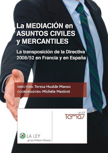 La mediación en asuntos civiles y mercantiles: La transposición de la Directiva 2008/52 en Francia y España (Temas La Ley) (Spanish Edition)