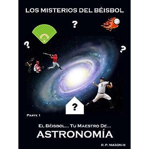 Los Misterios del Béisbol (El Béisbol... Tu maestro de Astronomía nº 1)