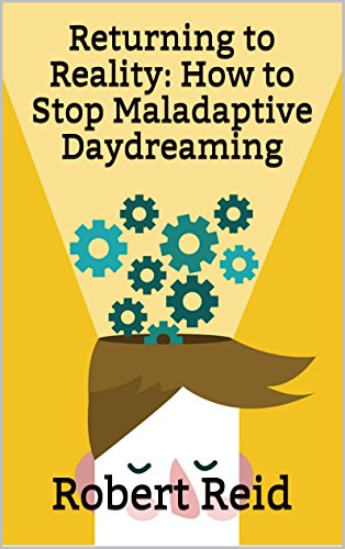 Returning to Reality: How to Stop Maladaptive Daydreaming (English Edition)