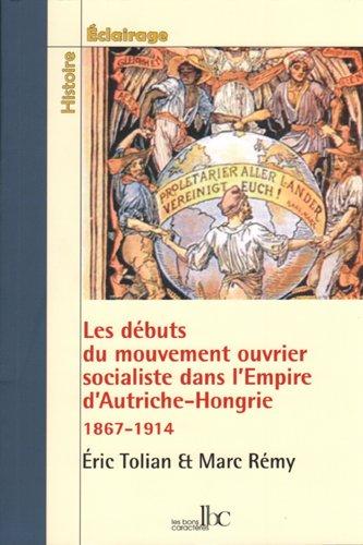 Les Débuts du Mouvement Ouvrier et Socialiste Dans l Empire Multinational d Autriche-Hongrie (1867-1