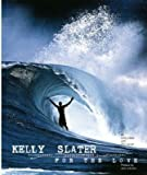 [Kelly Slater: For the Love] (By: Kelly Slater) [published: October, 2008]