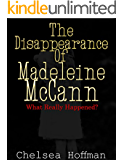 The Disappearance of Madeleine McCann: What really happened?