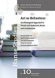 Art as Behaviour: An ethological approach to visual and verbal art, music and architecture (Hanse Studien /Hanse Studien)