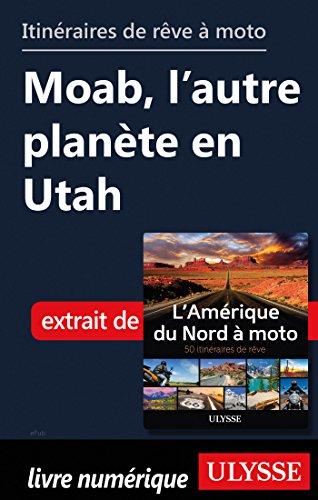 Descargar Libro Itinéraires de rêve à moto - Moab, l'autre planète en Utah de Collectif
