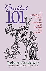 Ballet 101: A Complete Guide to Learning and Loving the Ballet by Robert Greskovic (2005-11-01)