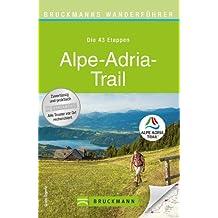 Wanderführer Alpe Adria Trail - Wandern in den Alpen: alle Wanderweg Etappen von Österreich und Slowenien bis nach Italien. Mit Höhenprofil und kostenlosen GPS Download (Bruckmanns Wanderführer)