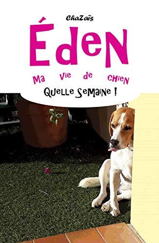 Couverture du livre Quelle semaine ! (Éden, ma vie de chien t. 7)