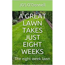 A Great Lawn Takes Just Eight Weeks: The eight week lawn (ODO Publishing Book 1) (English Edition)
