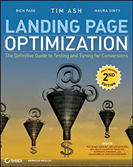 Landing Page Optimization: The Definitive Guide to Testing and Tuning for Conversions by [Ash, Tim, Ginty, Maura, Page, Rich]