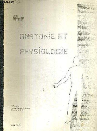 ANATOMIE ET PHYSIOLOGIE / la peau / étude des os / les articulations / la myologie ou étude des muscles / le sang et l'appareil circulatoire / l'appareil respiratoire / l'appareil digestif... par MEDECIN LIEUTENANT-COLONEL MORAND