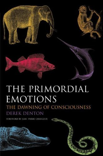 The Primordial Emotions: The dawning of consciousness by Derek Denton (8-Jun-2006) Hardcover