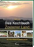 Das Kochbuch Zossener Land: Von Aal in Gelee bis Zeppelin Bunker