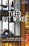 Tired But Wired: How to Overcome Your Sleep Problems: The Essential Toolkit