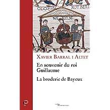 En souvenir du roi Guillaume : La broderie de Bayeux