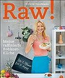 RAW!: Meine raffinierte Rohkost-Küche. 100 % Pflanze, 200 % happy