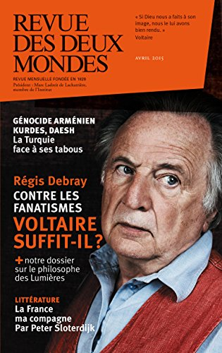 Revue des Deux Mondes avril 2015: Rgis Debray. Contre les fanatismes. Voltaire suffit-il ?