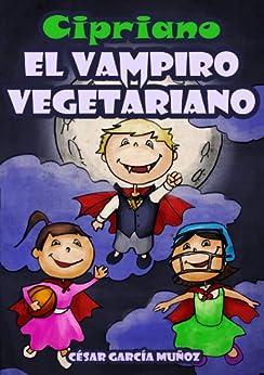 Cipriano, el vampiro vegetariano. Novela infantil ilustrada (8 a 12 años) (Spanish Edition) von [Muñoz, César García]