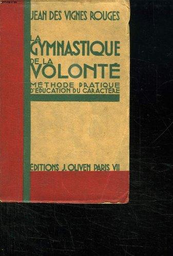 LA GYMNASTIQUE DE LA VOLONTE. METHODE PRATIQUE D EDUCATION DU CARACTERE. par DES VIGNES ROUGES JEAN.