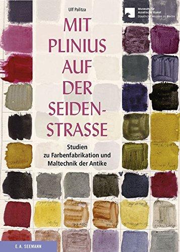 Asiatische Kostüm - Mit Plinius auf der Seidenstraße: Studien zur Farbenfabrikation und Maltechnik der Antike