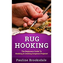 Rug Hooking: The Beginners Guide To Hooking & Creating Gorgeous Projects! (Paracord, Craft Business, Knot Tying, Fusion Knots, Knitting, Quilting, Sewing, Macrame) (English Edition)