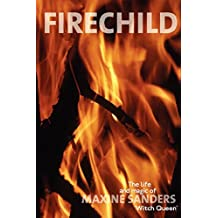 Fire Child: The Life & Magic of Maxine Sanders 'Witch Queen': The Life and Magick of Maxine Sanders, 'Witch Queen'